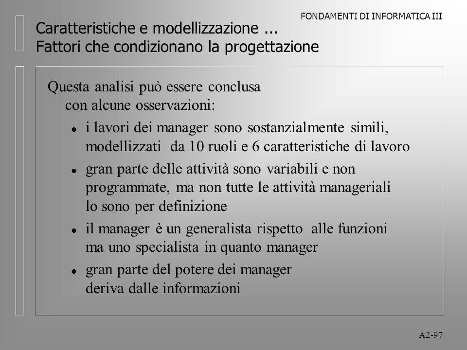 FONDAMENTI DI INFORMATICA III A2-97 Caratteristiche e modellizzazione... Fattori che condizionano la progettazione Questa analisi può essere conclusa