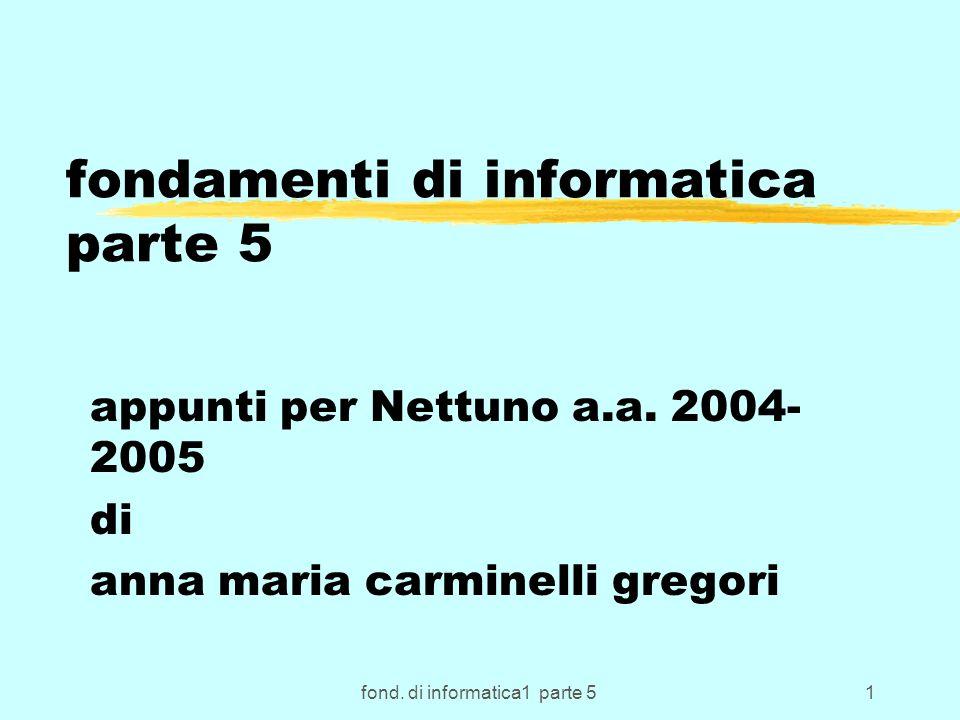 fond. di informatica1 parte 51 fondamenti di informatica parte 5 appunti per Nettuno a.a.