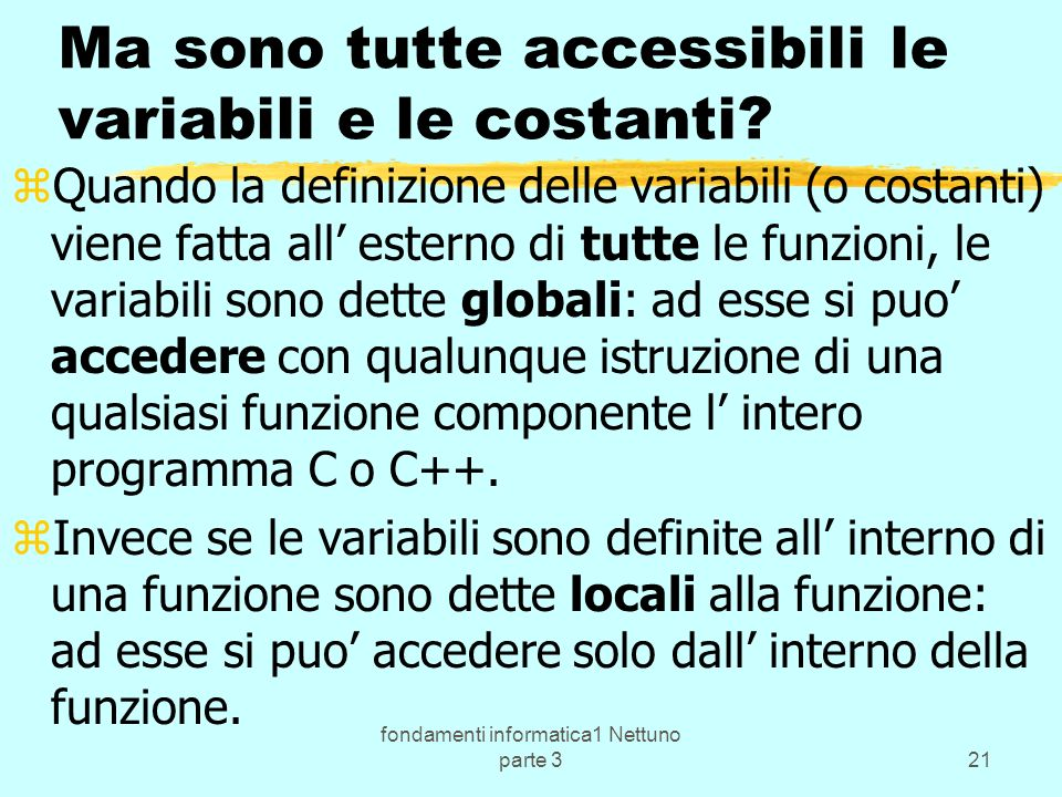 fondamenti informatica1 Nettuno parte 321 Ma sono tutte accessibili le variabili e le costanti.