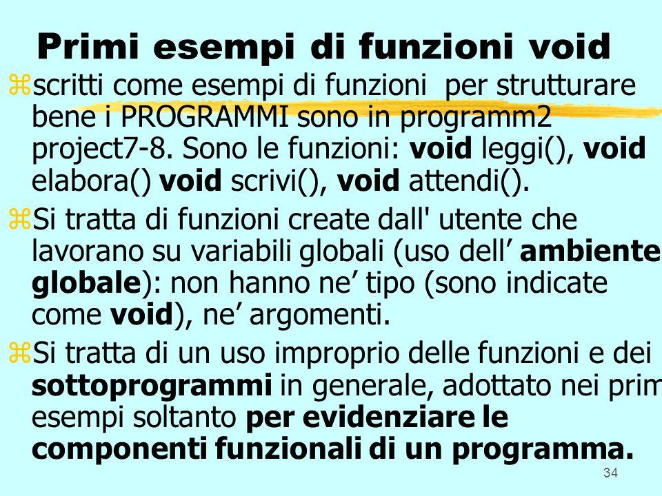 34 Primi esempi di funzioni void zscritti come esempi di funzioni per strutturare bene i PROGRAMMI sono in programm2 project7-8.