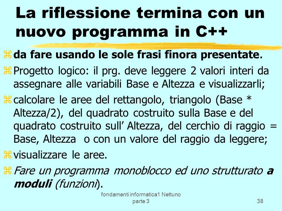 fondamenti informatica1 Nettuno parte 338 La riflessione termina con un nuovo programma in C++ zda fare usando le sole frasi finora presentate.
