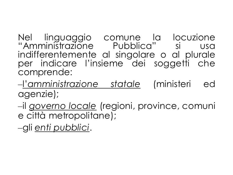 Nel linguaggio comune la locuzione Amministrazione Pubblica si usa indifferentemente al singolare o al plurale per indicare linsieme dei soggetti che