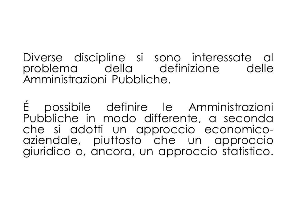 Diverse discipline si sono interessate al problema della definizione delle Amministrazioni Pubbliche. É possibile definire le Amministrazioni Pubblich