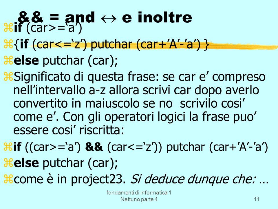 fondamenti di informatica 1 Nettuno parte 411 && = and e inoltre zif (car>=a) z{if (car<=z) putchar (car+A-a) } zelse putchar (car); zSignificato di q