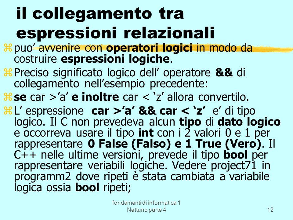 fondamenti di informatica 1 Nettuno parte 412 il collegamento tra espressioni relazionali zpuo avvenire con operatori logici in modo da costruire espr