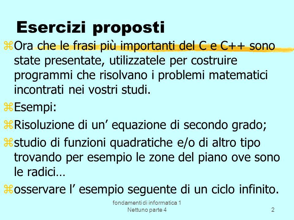 fondamenti di informatica 1 Nettuno parte 42 Esercizi proposti zOra che le frasi più importanti del C e C++ sono state presentate, utilizzatele per co
