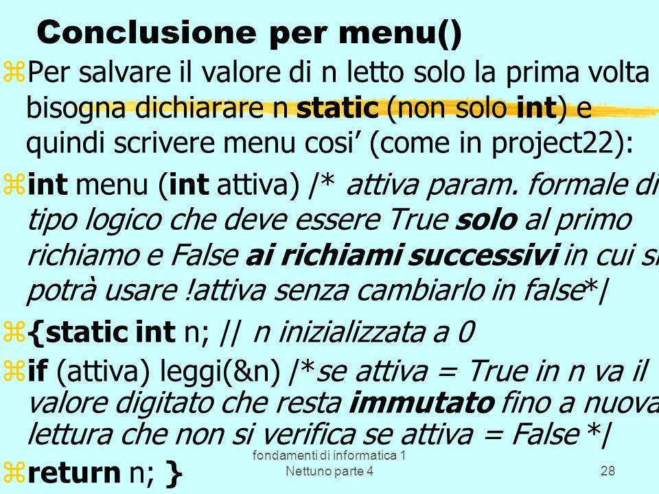 fondamenti di informatica 1 Nettuno parte 428 Conclusione per menu() zPer salvare il valore di n letto solo la prima volta bisogna dichiarare n static