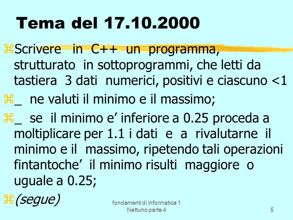 fondamenti di informatica 1 Nettuno parte 45 Tema del 17.10.2000 zScrivere in C++ un programma, strutturato in sottoprogrammi, che letti da tastiera 3