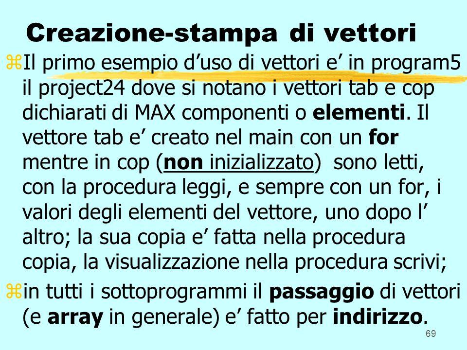 69 Creazione-stampa di vettori zIl primo esempio duso di vettori e in program5 il project24 dove si notano i vettori tab e cop dichiarati di MAX compo