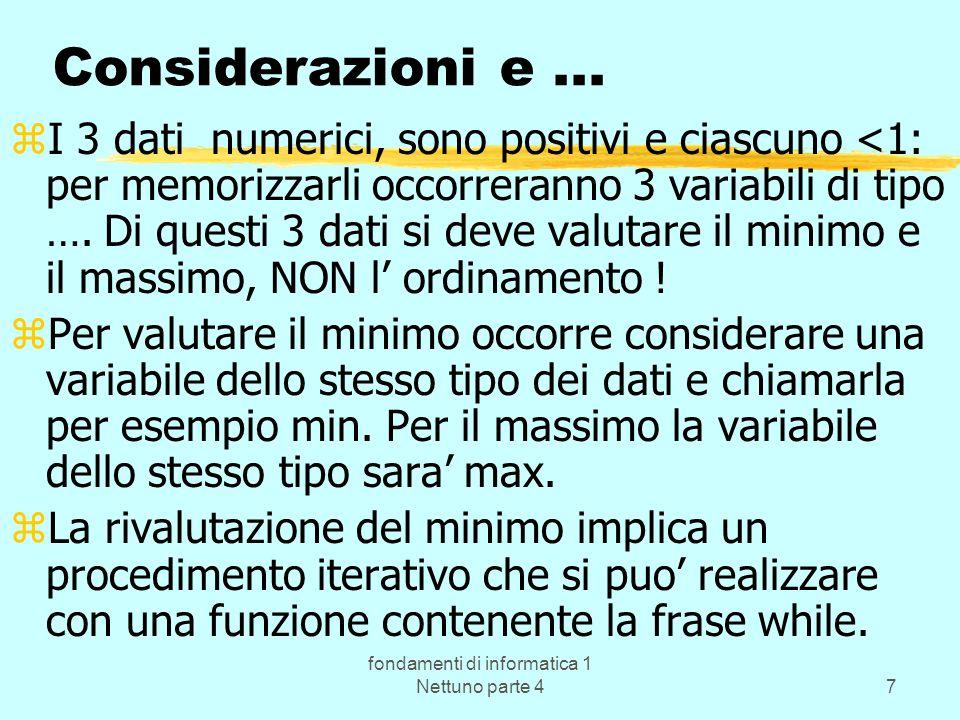 fondamenti di informatica 1 Nettuno parte 47 Considerazioni e... zI 3 dati numerici, sono positivi e ciascuno <1: per memorizzarli occorreranno 3 vari