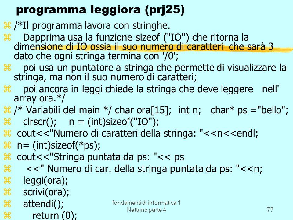 fondamenti di informatica 1 Nettuno parte 477 programma leggiora (prj25) z/*Il programma lavora con stringhe. z Dapprima usa la funzione sizeof (
