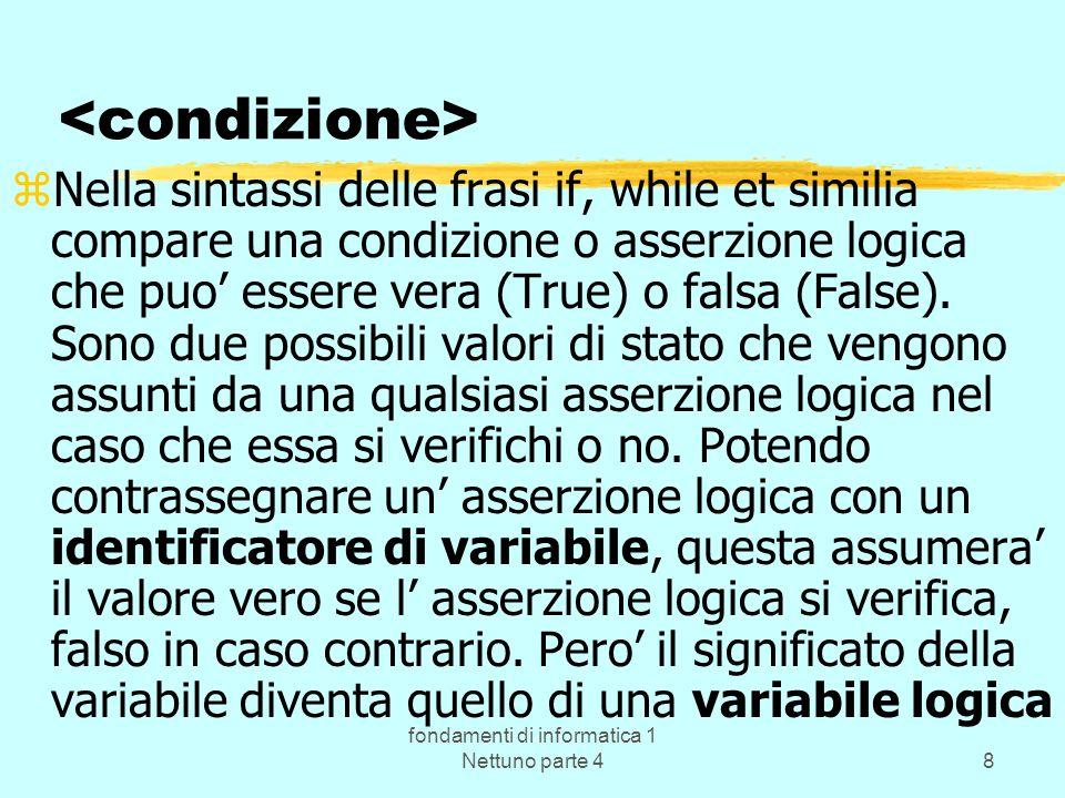 fondamenti di informatica 1 Nettuno parte 48 zNella sintassi delle frasi if, while et similia compare una condizione o asserzione logica che puo esser