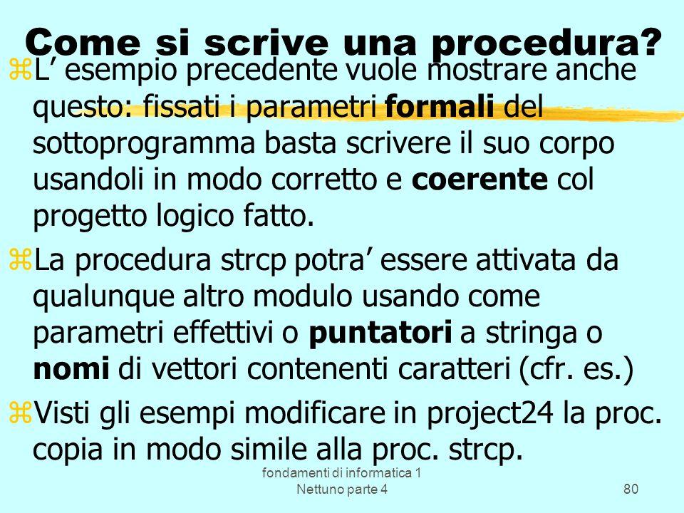 fondamenti di informatica 1 Nettuno parte 480 Come si scrive una procedura? zL esempio precedente vuole mostrare anche questo: fissati i parametri for