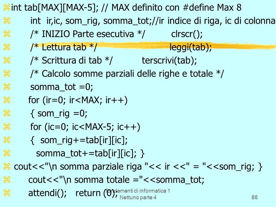 fondamenti di informatica 1 Nettuno parte 486 zint tab[MAX][MAX-5]; // MAX definito con #define Max 8 zint ir,ic, som_rig, somma_tot;//ir indice di ri