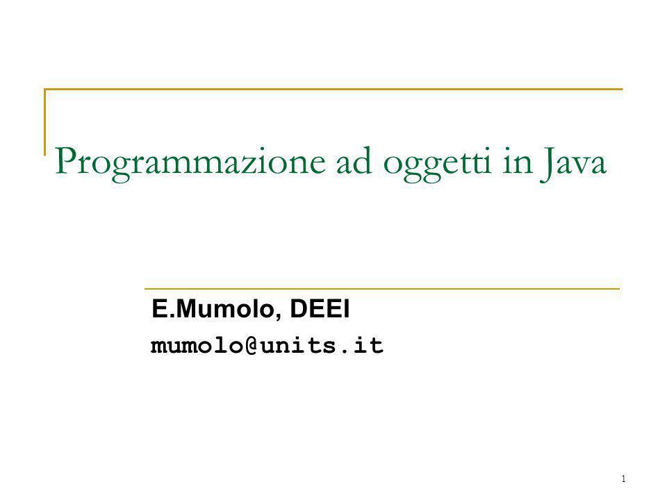 1 Programmazione ad oggetti in Java E.Mumolo, DEEI mumolo@units.it