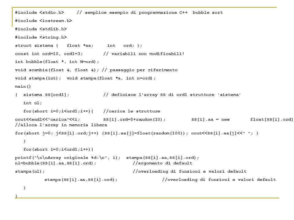 #include // semplice esempio di programmazione C++ bubble sort #include struct sistema { float *aa; int ord; }; const int ord=10, ord1=3; // variabili non modificabili.