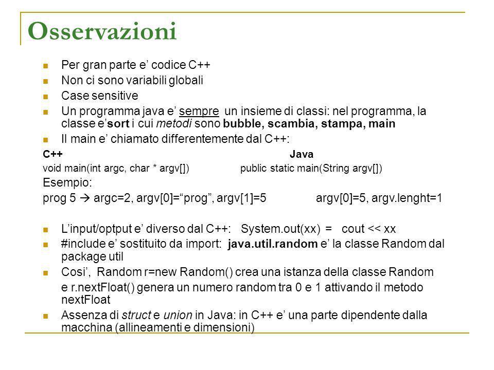 Osservazioni Per gran parte e codice C++ Non ci sono variabili globali Case sensitive Un programma java e sempre un insieme di classi: nel programma,