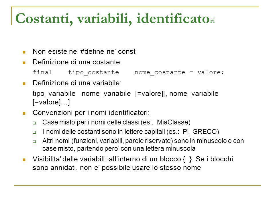 Costanti, variabili, identificato ri Non esiste ne #define ne const Definizione di una costante: final tipo_costante nome_costante = valore; Definizio