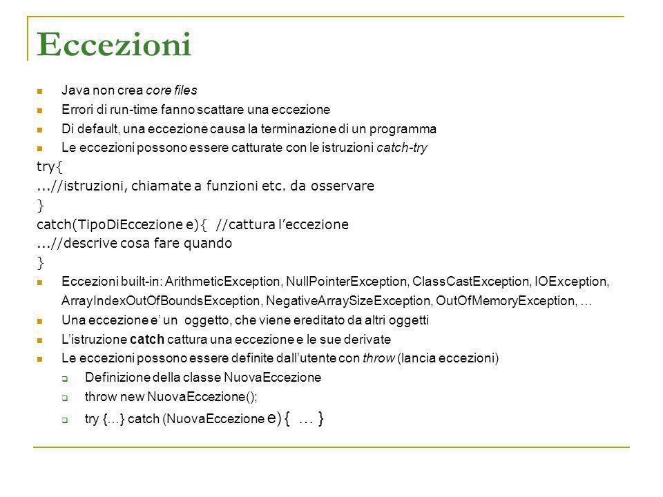 Eccezioni Java non crea core files Errori di run-time fanno scattare una eccezione Di default, una eccezione causa la terminazione di un programma Le