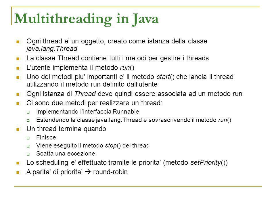 Multithreading in Java Ogni thread e un oggetto, creato come istanza della classe java.lang.Thread La classe Thread contiene tutti i metodi per gestir