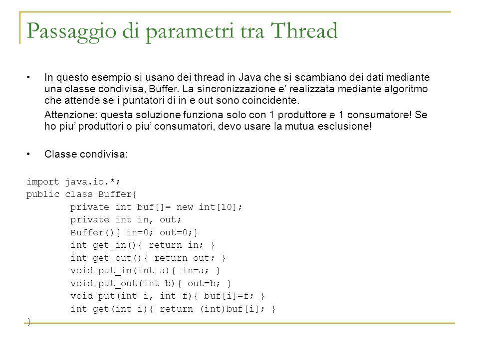 Passaggio di parametri tra Thread In questo esempio si usano dei thread in Java che si scambiano dei dati mediante una classe condivisa, Buffer. La si