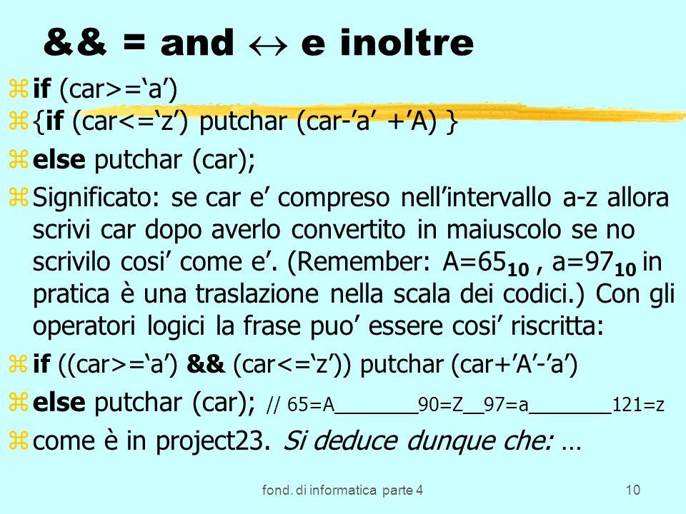 fond. di informatica parte 410 && = and e inoltre zif (car>=a) z{if (car<=z) putchar (car-a +A) } zelse putchar (car); zSignificato: se car e compreso