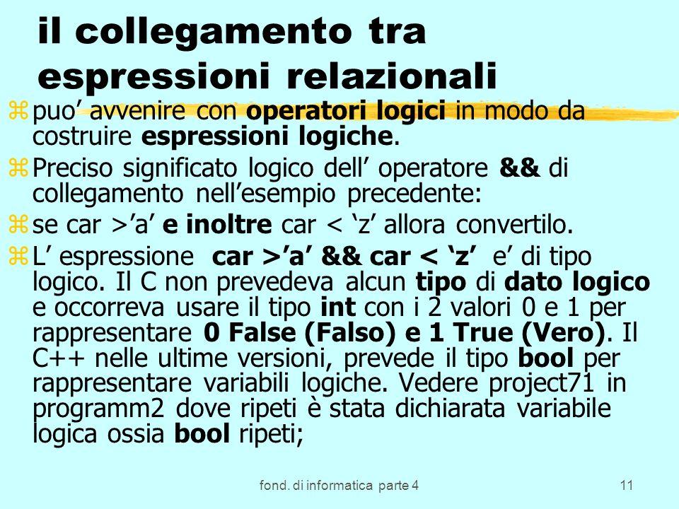 fond. di informatica parte 411 il collegamento tra espressioni relazionali zpuo avvenire con operatori logici in modo da costruire espressioni logiche