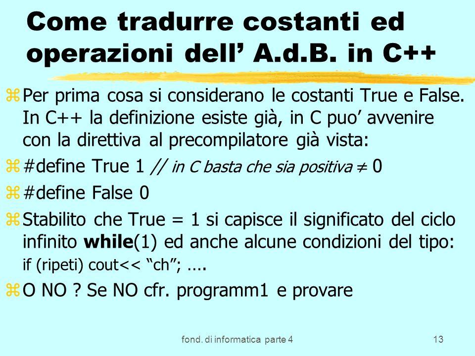 fond. di informatica parte 413 Come tradurre costanti ed operazioni dell A.d.B. in C++ zPer prima cosa si considerano le costanti True e False. In C++