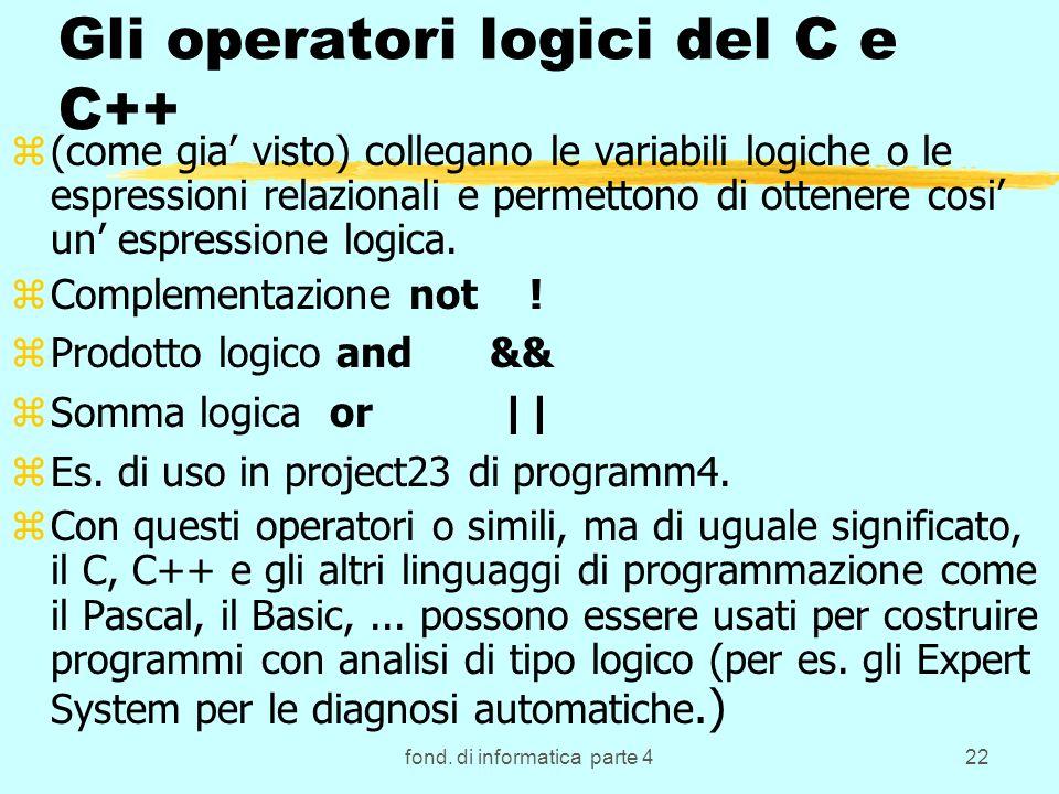 fond. di informatica parte 422 Gli operatori logici del C e C++ z(come gia visto) collegano le variabili logiche o le espressioni relazionali e permet