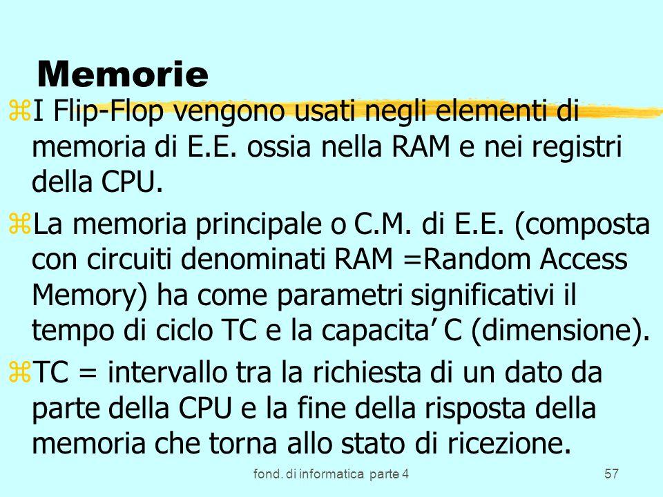 fond. di informatica parte 457 Memorie zI Flip-Flop vengono usati negli elementi di memoria di E.E. ossia nella RAM e nei registri della CPU. zLa memo