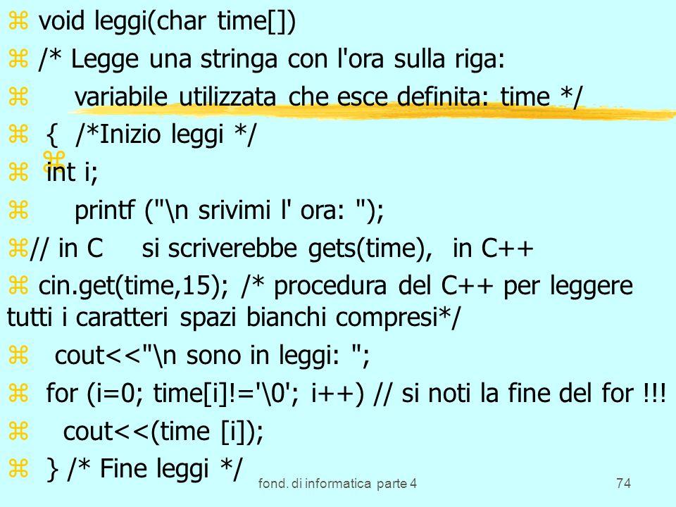 fond. di informatica parte 474 z z z void leggi(char time[]) z /* Legge una stringa con l'ora sulla riga: zvariabile utilizzata che esce definita: tim