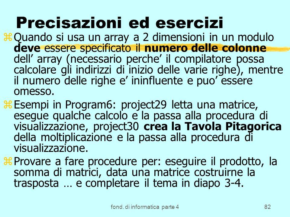 fond. di informatica parte 482 Precisazioni ed esercizi zQuando si usa un array a 2 dimensioni in un modulo deve essere specificato il numero delle co