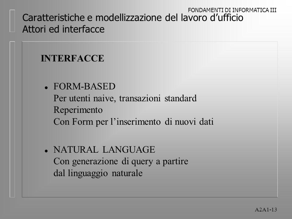 FONDAMENTI DI INFORMATICA III A2A1-13 Caratteristiche e modellizzazione del lavoro dufficio Attori ed interfacce INTERFACCE l FORM-BASED Per utenti na