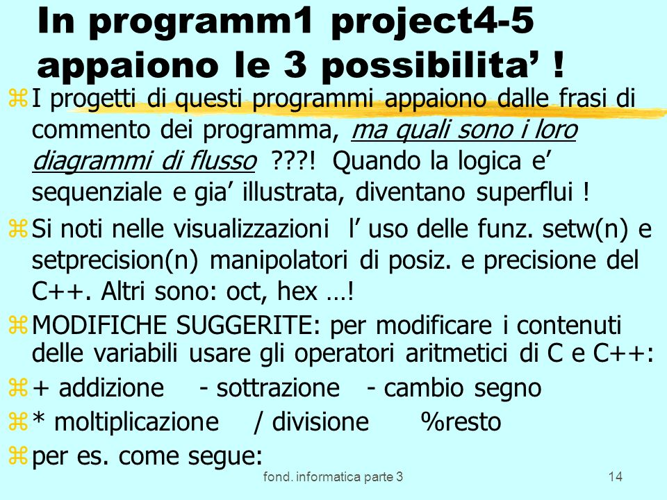 fond. informatica parte 314 In programm1 project4-5 appaiono le 3 possibilita ! zI progetti di questi programmi appaiono dalle frasi di commento dei p
