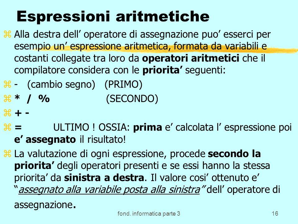 fond. informatica parte 316 Espressioni aritmetiche zAlla destra dell operatore di assegnazione puo esserci per esempio un espressione aritmetica, for