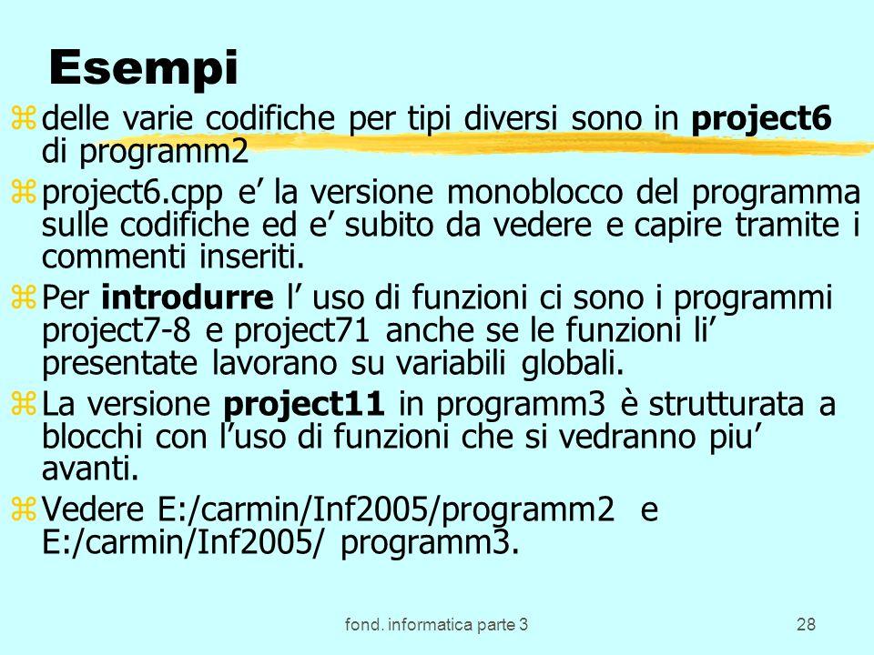 fond. informatica parte 328 Esempi zdelle varie codifiche per tipi diversi sono in project6 di programm2 zproject6.cpp e la versione monoblocco del pr