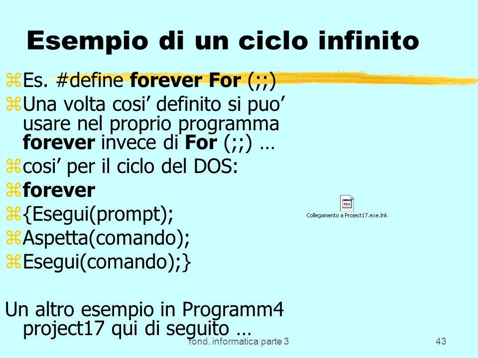 fond. informatica parte 343 Esempio di un ciclo infinito zEs. #define forever For (;;) zUna volta cosi definito si puo usare nel proprio programma for
