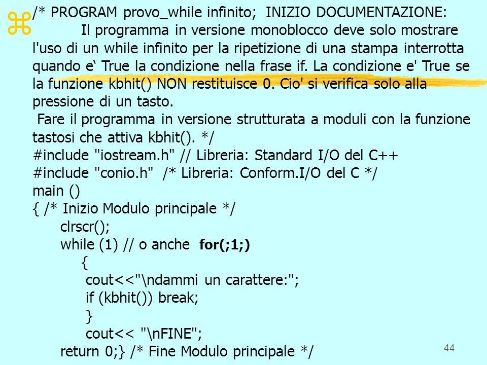 44 z /* PROGRAM provo_while infinito; INIZIO DOCUMENTAZIONE: Il programma in versione monoblocco deve solo mostrare l'uso di un while infinito per la