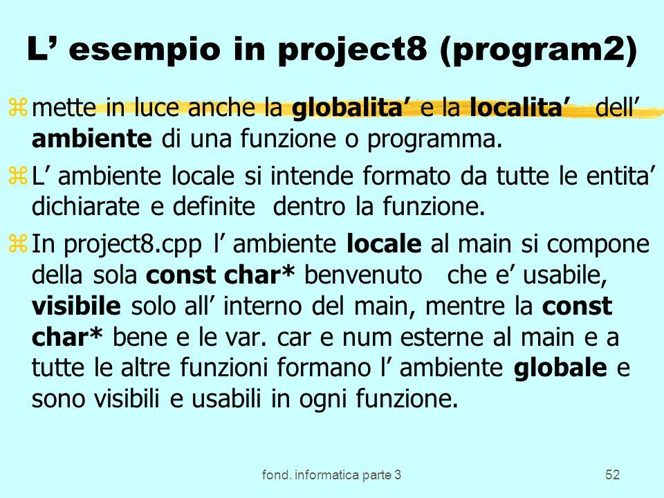 fond. informatica parte 352 L esempio in project8 (program2) zmette in luce anche la globalita e la localita dell ambiente di una funzione o programma