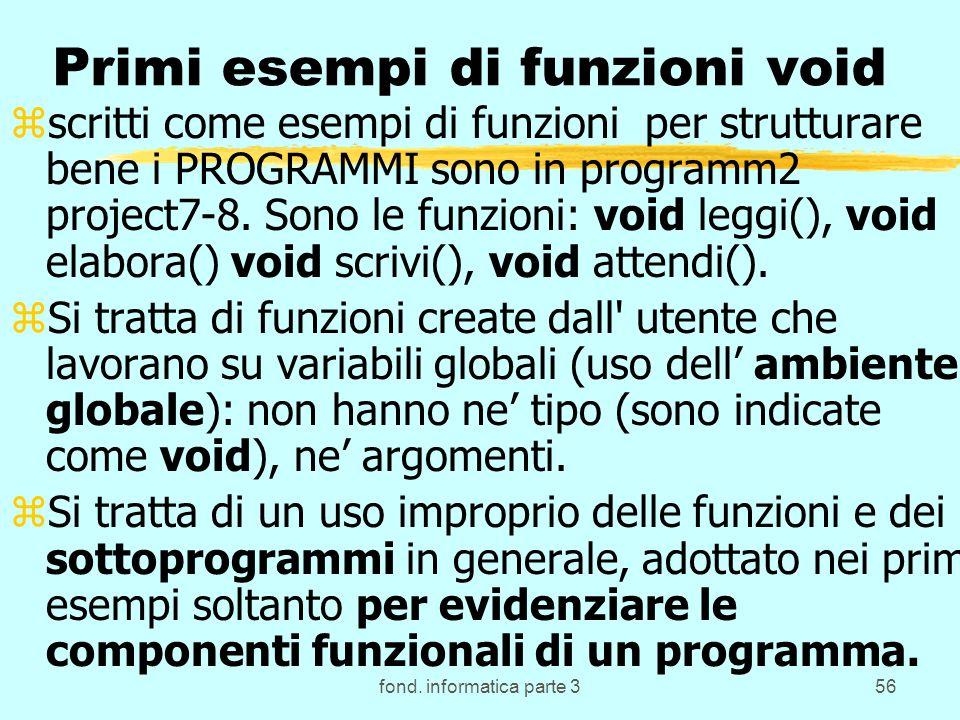 fond. informatica parte 356 Primi esempi di funzioni void zscritti come esempi di funzioni per strutturare bene i PROGRAMMI sono in programm2 project7