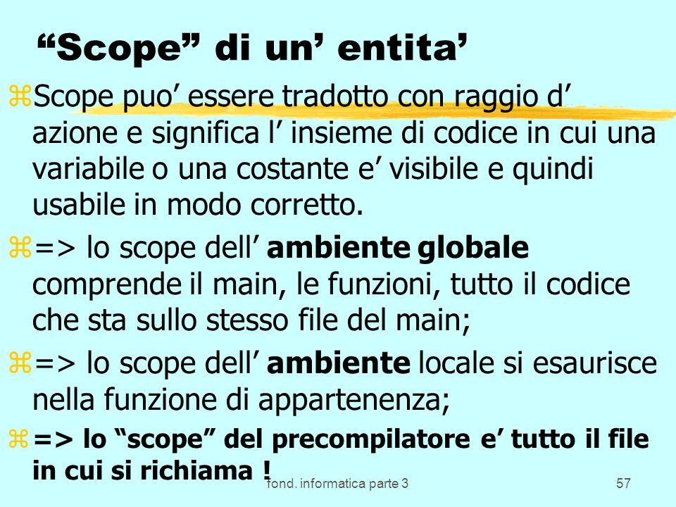 fond. informatica parte 357 Scope di un entita zScope puo essere tradotto con raggio d azione e significa l insieme di codice in cui una variabile o u