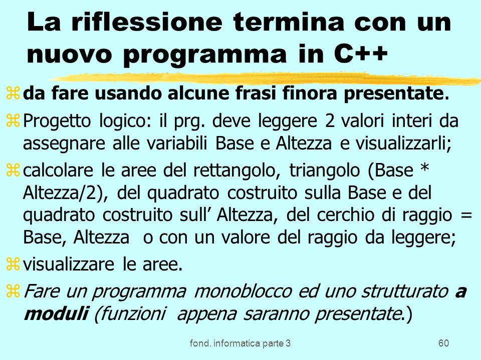 fond. informatica parte 360 La riflessione termina con un nuovo programma in C++ zda fare usando alcune frasi finora presentate. zProgetto logico: il