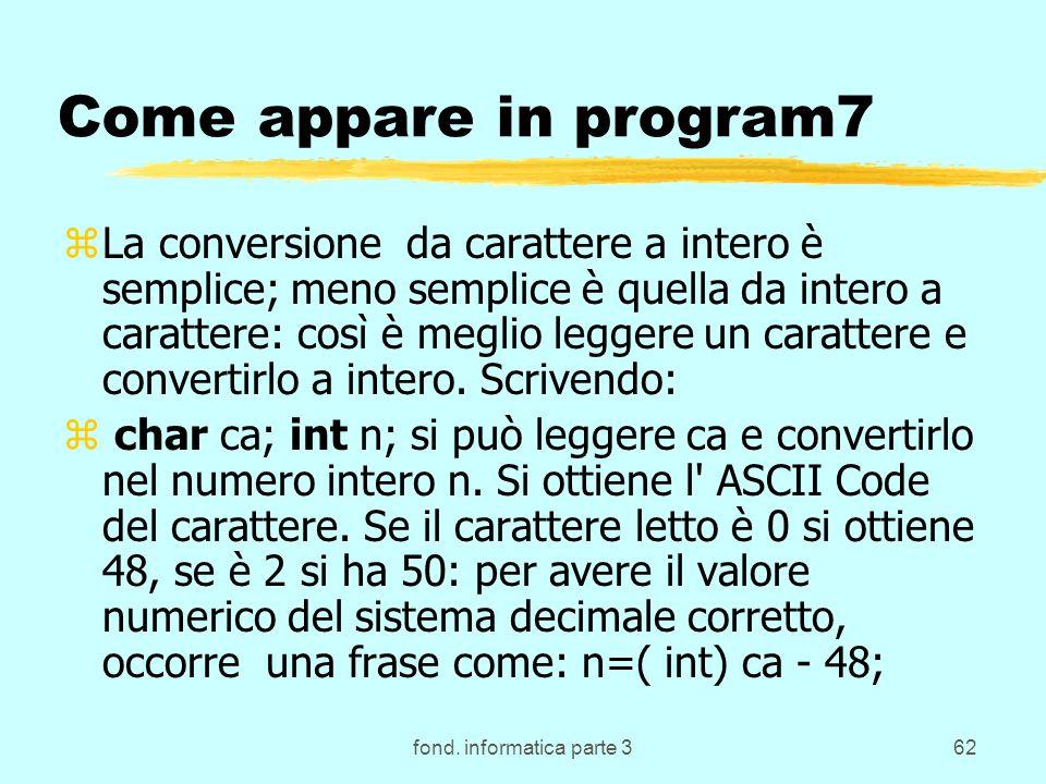 fond. informatica parte 362 Come appare in program7 zLa conversione da carattere a intero è semplice; meno semplice è quella da intero a carattere: co