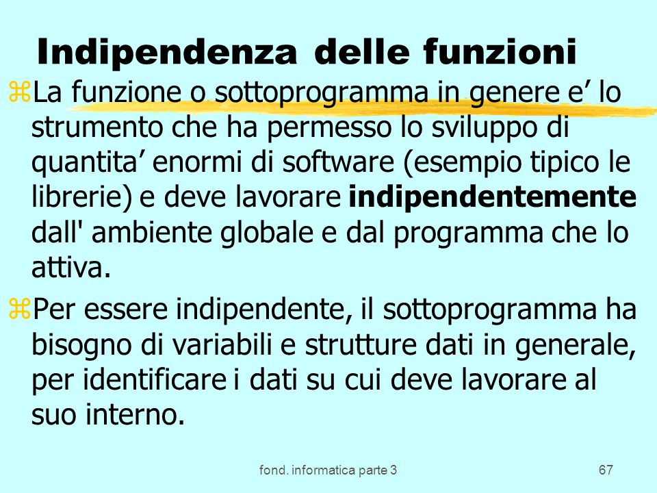 fond. informatica parte 367 Indipendenza delle funzioni zLa funzione o sottoprogramma in genere e lo strumento che ha permesso lo sviluppo di quantita
