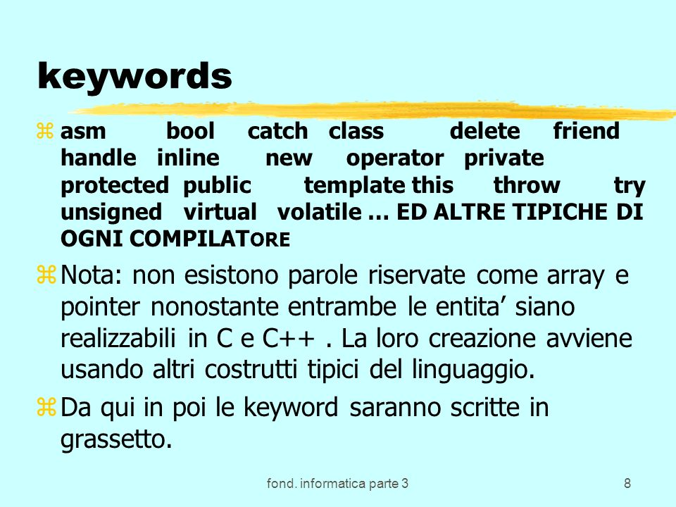 fond. informatica parte 38 keywords zasm bool catch class delete friend handle inline new operator private protected public template this throw try un