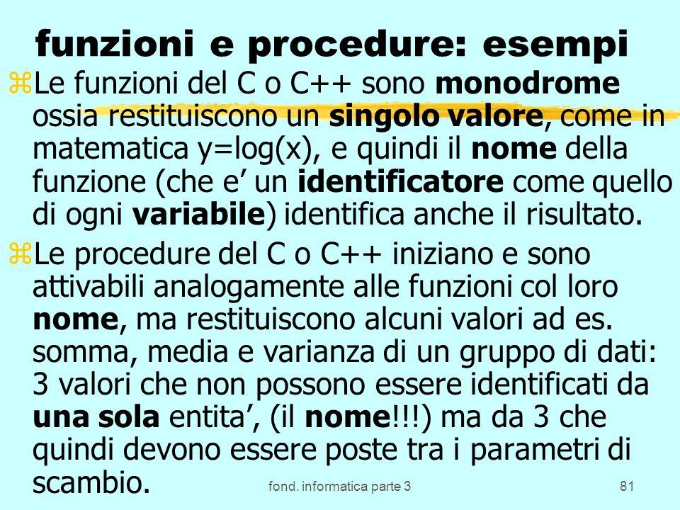 fond. informatica parte 381 funzioni e procedure: esempi zLe funzioni del C o C++ sono monodrome ossia restituiscono un singolo valore, come in matema