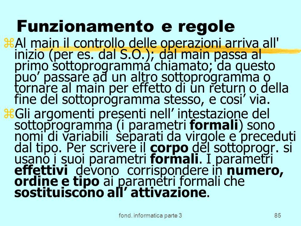 fond. informatica parte 385 Funzionamento e regole zAl main il controllo delle operazioni arriva all' inizio (per es. dal S.O.); dal main passa al pri