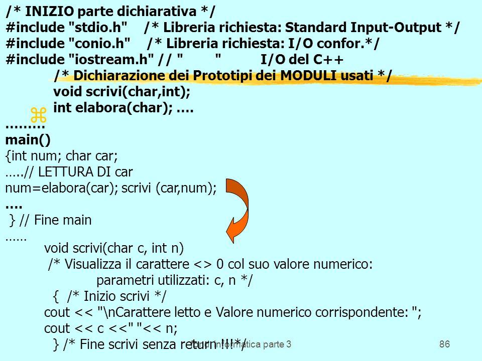 fond. informatica parte 386 z void scrivi(char c, int n) /* Visualizza il carattere <> 0 col suo valore numerico: parametri utilizzati: c, n */ { /* I