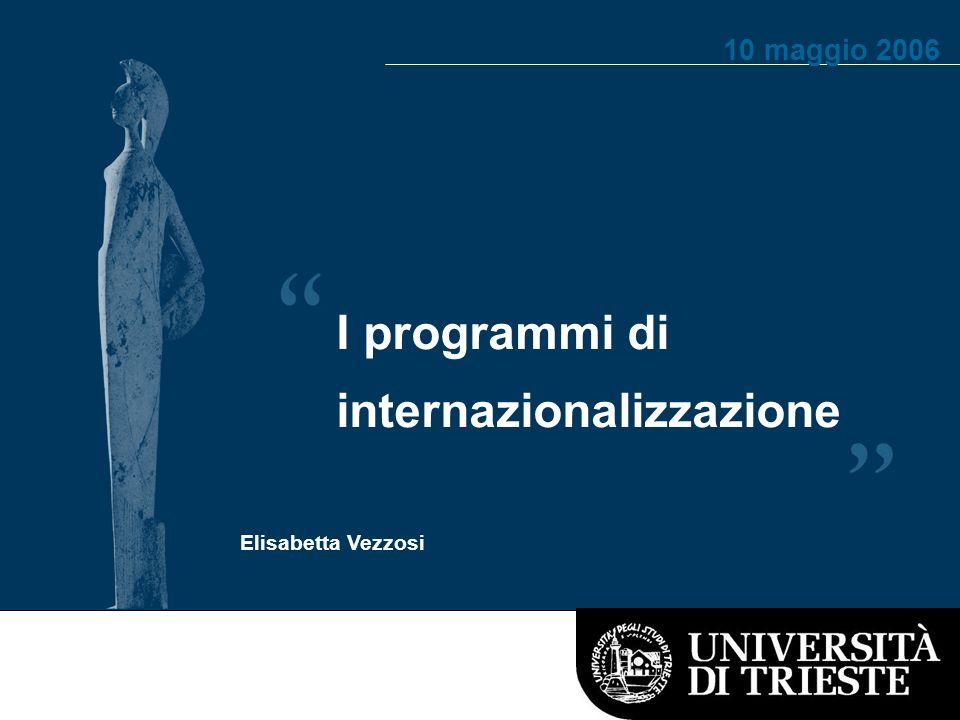 I programmi di internazionalizzazione Elisabetta Vezzosi 10 maggio 2006