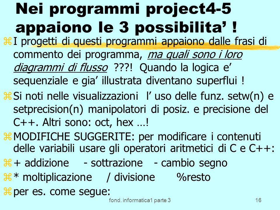fond. informatica1 parte 316 Nei programmi project4-5 appaiono le 3 possibilita .